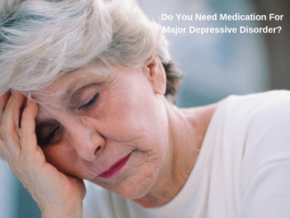 """A depressive senior woman next to a phase of """"Do you need medication for major depressive disorder"""""""